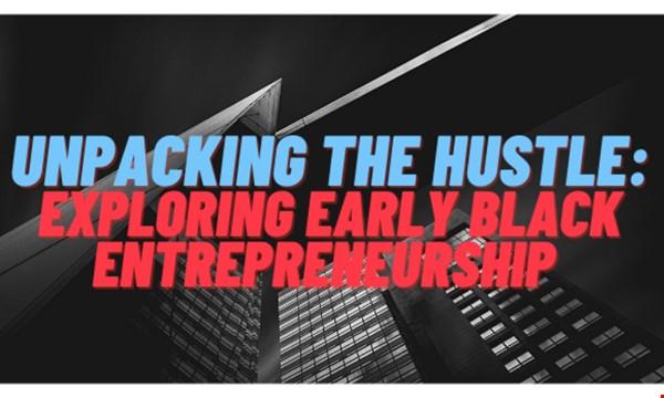 Unpacking the Hustle: Exploring Early Black Entrepreneurship